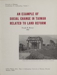 Contributions to Anthropology, Number 1: An Example of Social Change in Taiwan Related to Land Reform by Frank B. Bessac