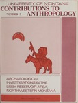 Contributions to Anthropology, Number 3: Archaeological Investigations in the Libby Reservoir Area, Northwestern Montana