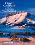 Crown of the Continent and the Greater Yellowstone Magazine - Winter 2014 (Parts 1-2) by University of Montana, Missoula