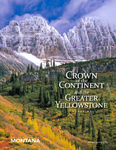 Crown of the Continent and the Greater Yellowstone Magazine - Winter/Spring 2018 by University of Montana, Missoula