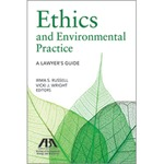 Ethical Considerations in Environmental Crime Prosecution and Defense (chapter four in Ethics and Environmental Practice : A Lawyers Guide) by Jordan Gross and Walter James