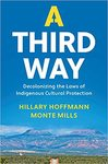 A Third Way: Decolonizing the Laws of Indigenous Cultural Protection by Monte Mills and Hillary M. Hoffmann