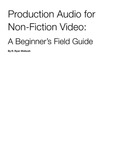 Production Audio for Non-Fiction Video: A Beginner's Field Guide by R. Ryan Weibush