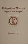 Legislative Report, December 1984 by University of Montana (Missoula, Mont.). Office of the President