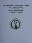 Framework for Planning, 1984-1985 by University of Montana (Missoula, Mont. : 1965-1994). Office of the President