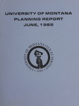 Planning Report, June 1985 by University of Montana (Missoula, Mont. : 1965-1994). Office of the President
