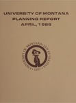 Planning Report, April 1986 by University of Montana (Missoula, Mont. : 1965-1994). Office of the President